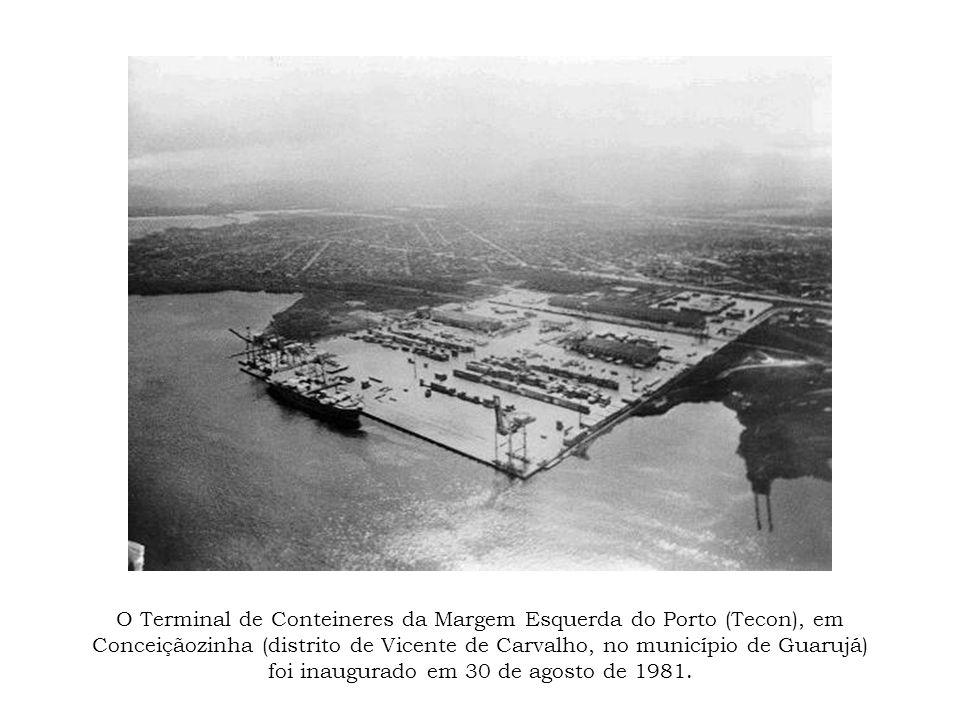 O Terminal de Conteineres da Margem Esquerda do Porto (Tecon), em Conceiçãozinha (distrito de Vicente de Carvalho, no município de Guarujá) foi inaugurado em 30 de agosto de 1981.