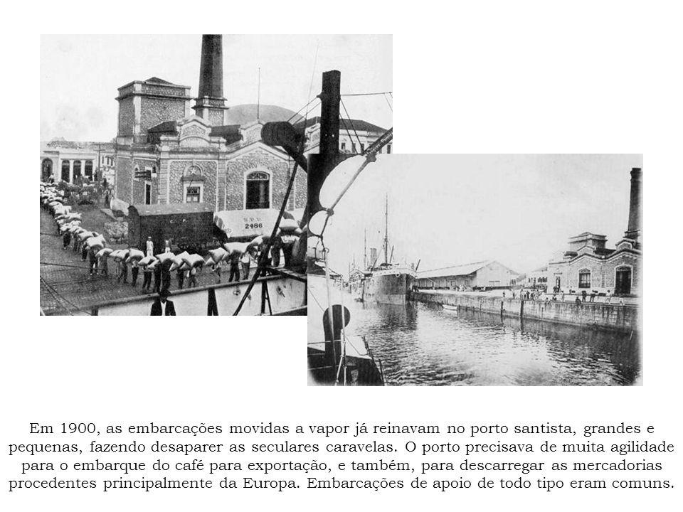 Em 1900, as embarcações movidas a vapor já reinavam no porto santista, grandes e pequenas, fazendo desaparer as seculares caravelas.