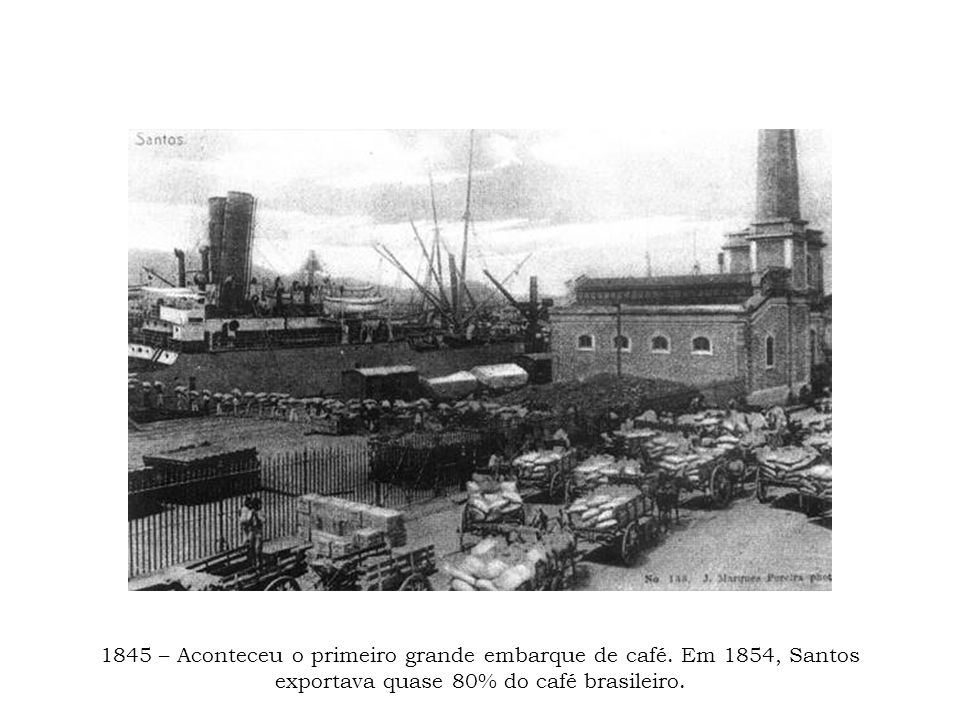 1845 – Aconteceu o primeiro grande embarque de café