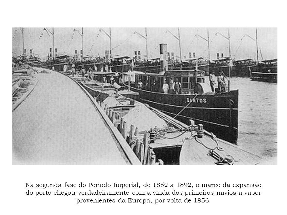 Na segunda fase do Período Imperial, de 1852 a 1892, o marco da expansão do porto chegou verdadeiramente com a vinda dos primeiros navios a vapor provenientes da Europa, por volta de 1856.