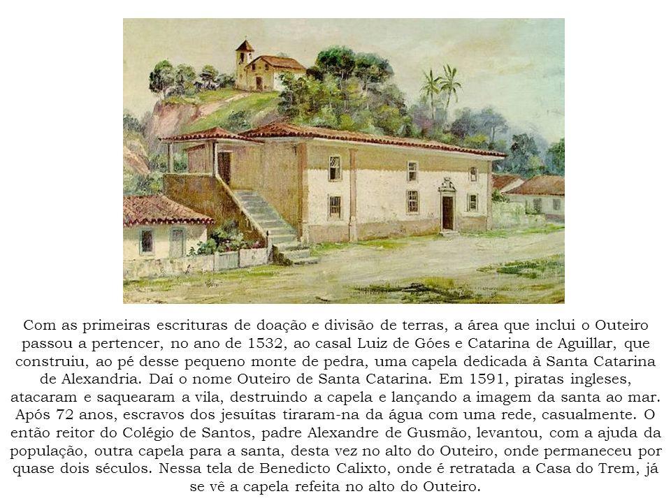 Com as primeiras escrituras de doação e divisão de terras, a área que inclui o Outeiro passou a pertencer, no ano de 1532, ao casal Luiz de Góes e Catarina de Aguillar, que construiu, ao pé desse pequeno monte de pedra, uma capela dedicada à Santa Catarina de Alexandria.