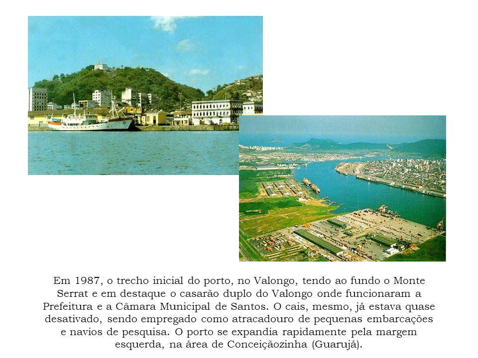 Em 1987, o trecho inicial do porto, no Valongo, tendo ao fundo o Monte Serrat e em destaque o casarão duplo do Valongo onde funcionaram a Prefeitura e a Câmara Municipal de Santos.