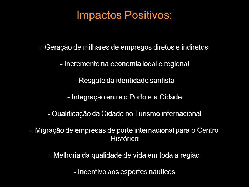 Impactos Positivos: - Geração de milhares de empregos diretos e indiretos. - Incremento na economia local e regional.