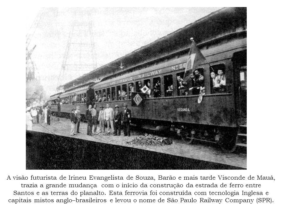 A visão futurista de Irineu Evangelista de Souza, Barão e mais tarde Visconde de Mauá, trazia a grande mudança com o início da construção da estrada de ferro entre Santos e as terras do planalto.