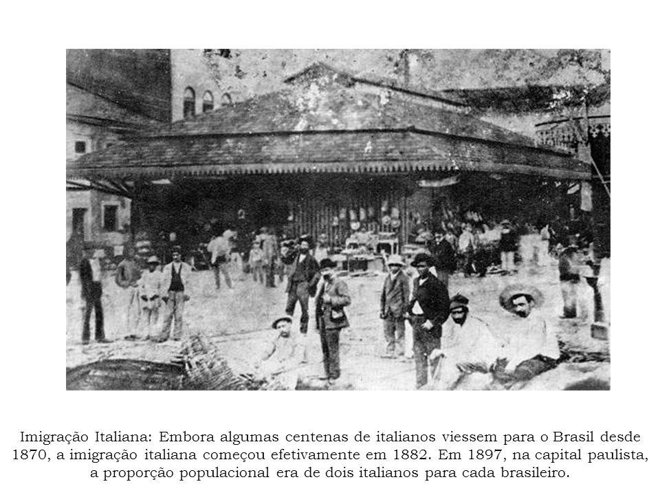 Imigração Italiana: Embora algumas centenas de italianos viessem para o Brasil desde 1870, a imigração italiana começou efetivamente em 1882.