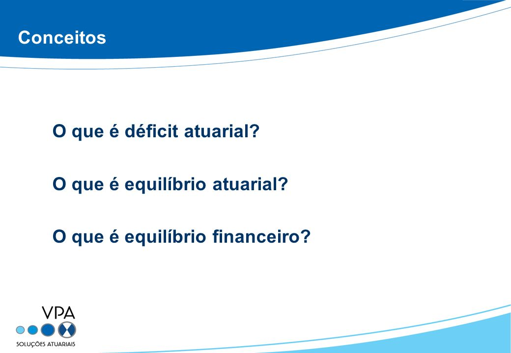 Conceitos O que é déficit atuarial O que é equilíbrio atuarial O que é equilíbrio financeiro