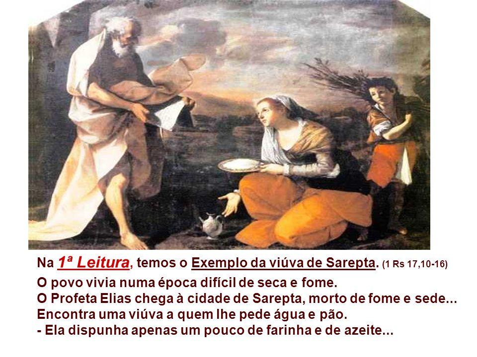 Na 1ª Leitura, temos o Exemplo da viúva de Sarepta. (1 Rs 17,10-16)
