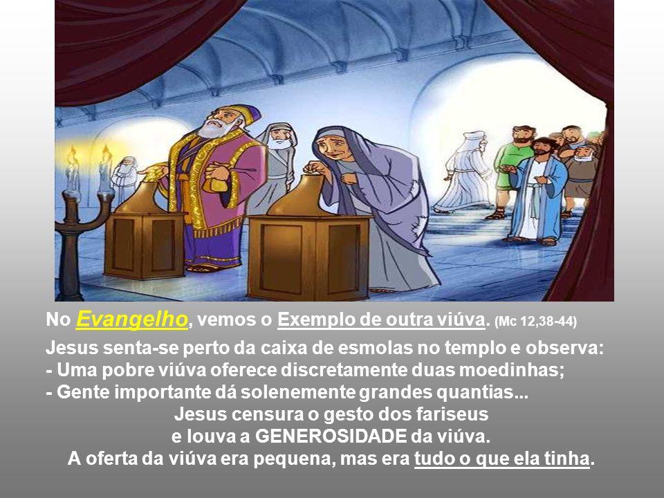 No Evangelho, vemos o Exemplo de outra viúva. (Mc 12,38-44)