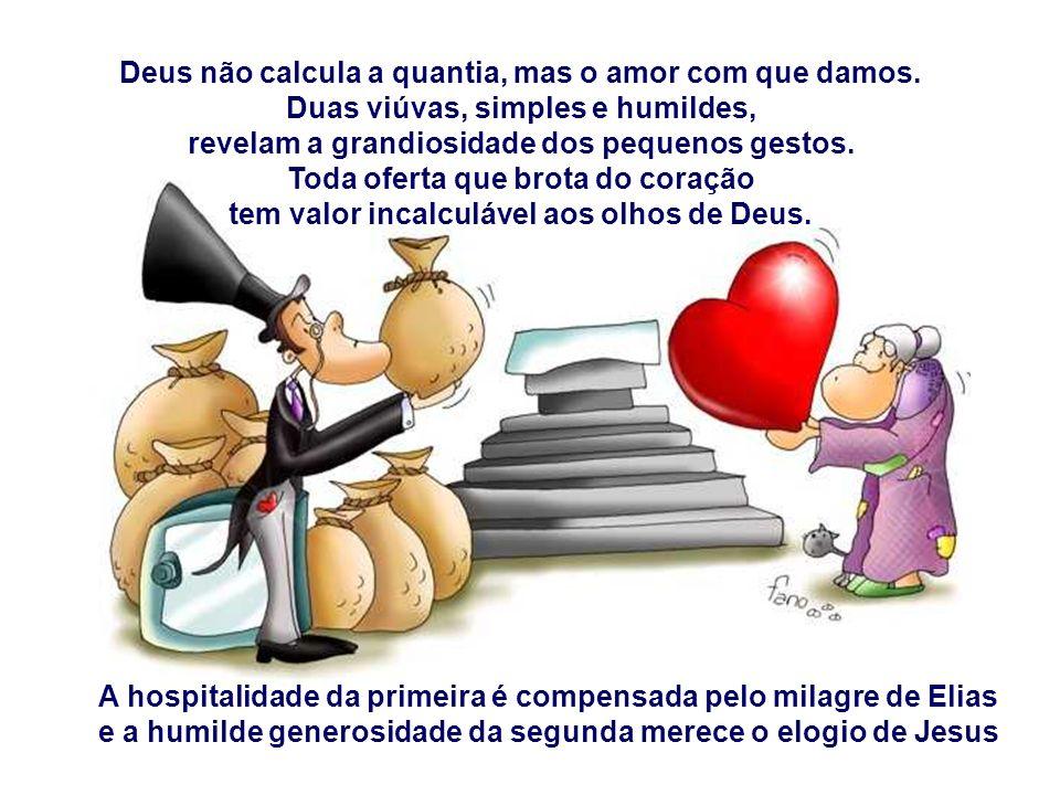 Deus não calcula a quantia, mas o amor com que damos.