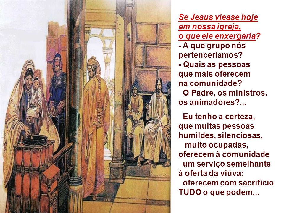 Se Jesus viesse hoje em nossa igreja, o que ele enxergaria - A que grupo nós pertenceríamos - Quais as pessoas.
