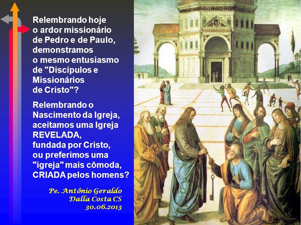 Relembrando hoje o ardor missionário de Pedro e de Paulo,