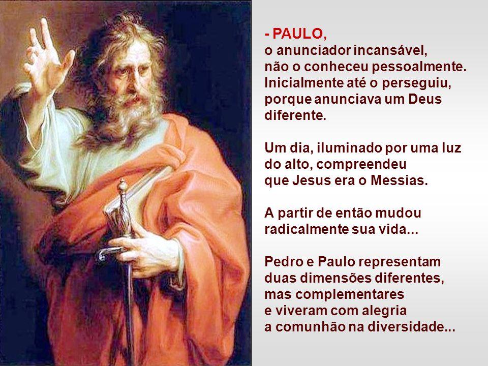 - PAULO, o anunciador incansável, não o conheceu pessoalmente.