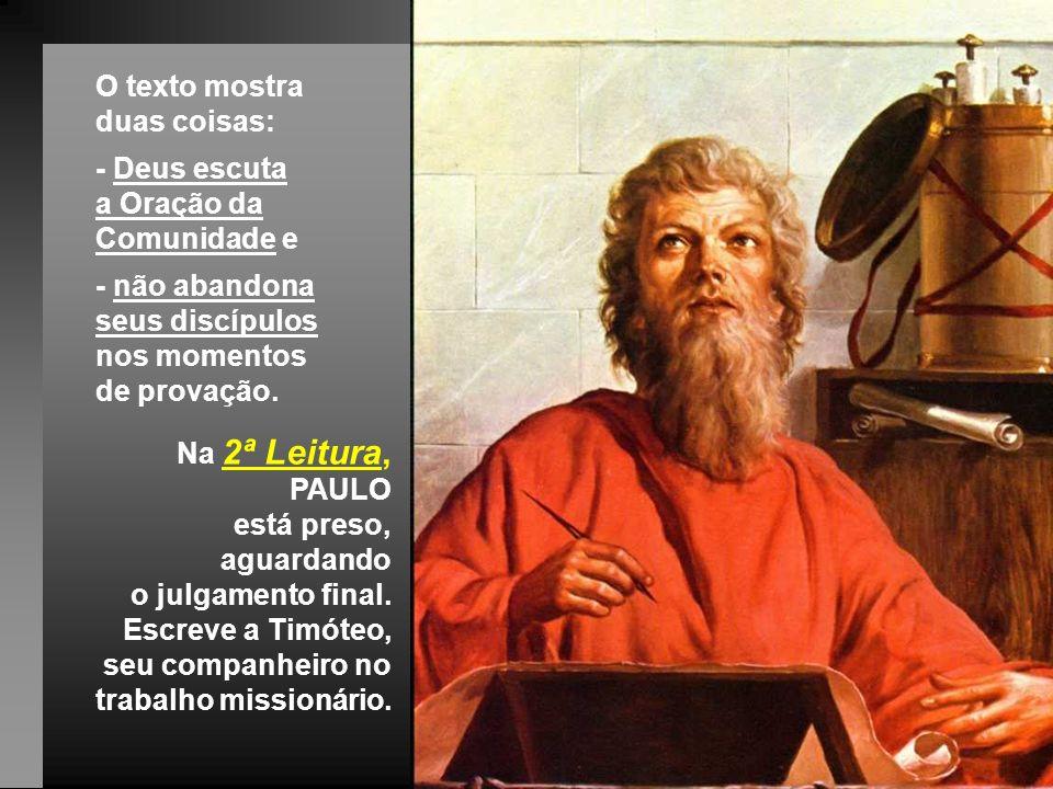 O texto mostra duas coisas: - Deus escuta. a Oração da Comunidade e. - não abandona. seus discípulos.