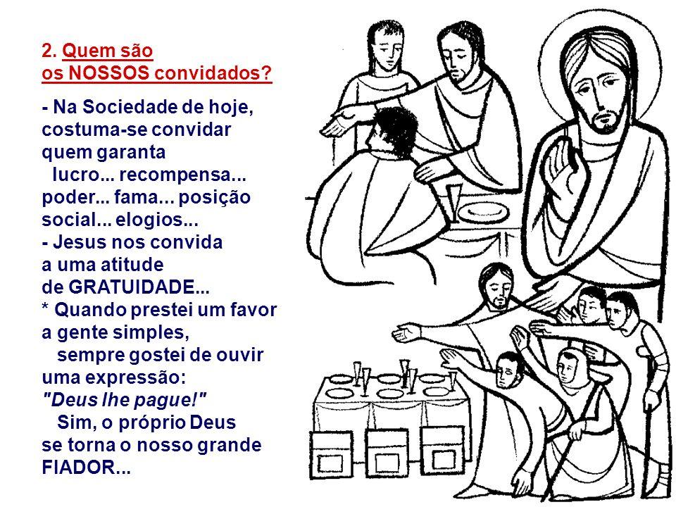 2. Quem são os NOSSOS convidados - Na Sociedade de hoje, costuma-se convidar quem garanta.
