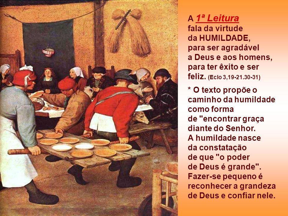 A 1ª Leiturafala da virtude. da HUMILDADE, para ser agradável. a Deus e aos homens, para ter êxito e ser feliz. (Eclo 3,19-21.30-31)