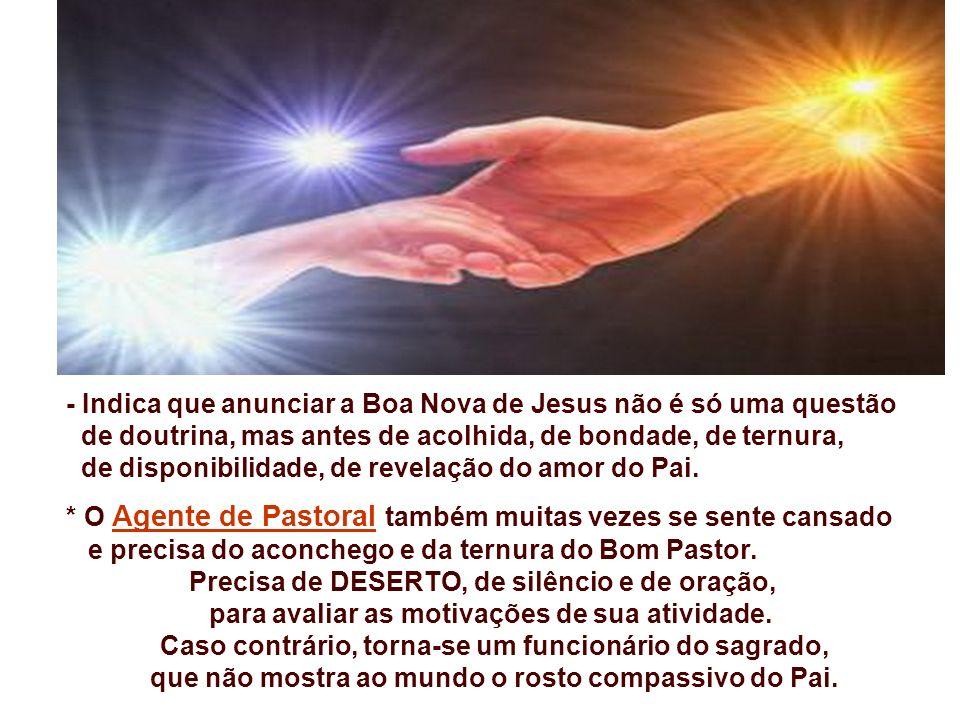 - Indica que anunciar a Boa Nova de Jesus não é só uma questão