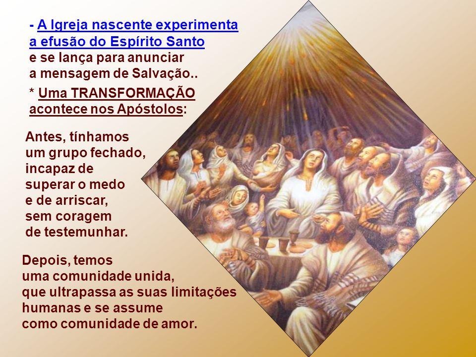 - A Igreja nascente experimenta a efusão do Espírito Santo