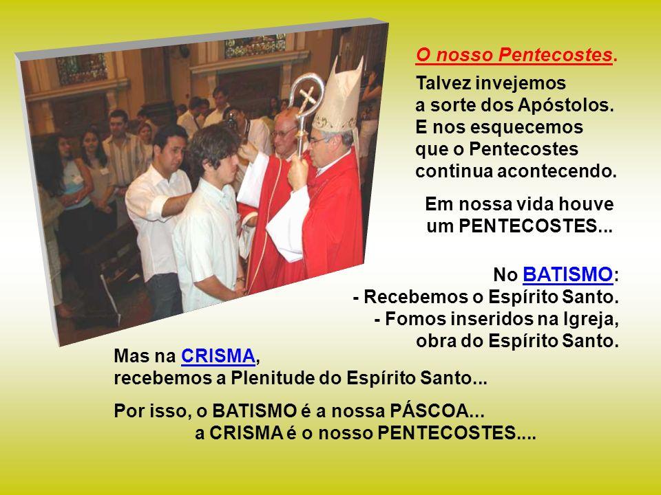 Em nossa vida houve um PENTECOSTES...