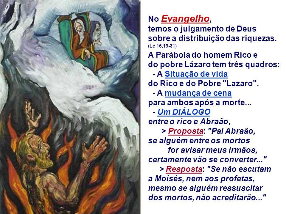 No Evangelho, temos o julgamento de Deus sobre a distribuição das riquezas. (Lc 16,19-31)