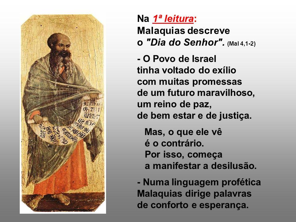 Malaquias descreve o Dia do Senhor . (Mal 4,1-2)