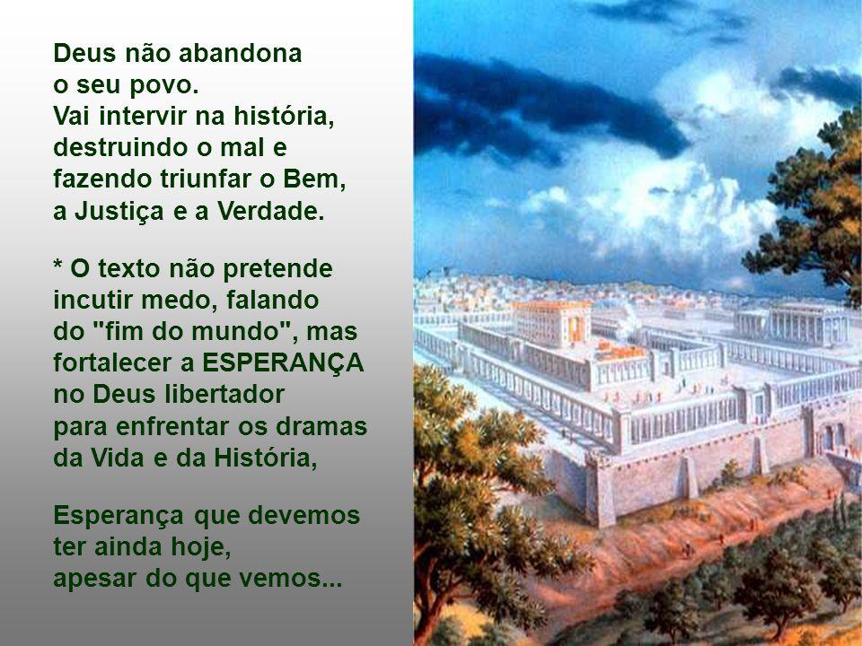 Deus não abandona o seu povo. Vai intervir na história, destruindo o mal e. fazendo triunfar o Bem,