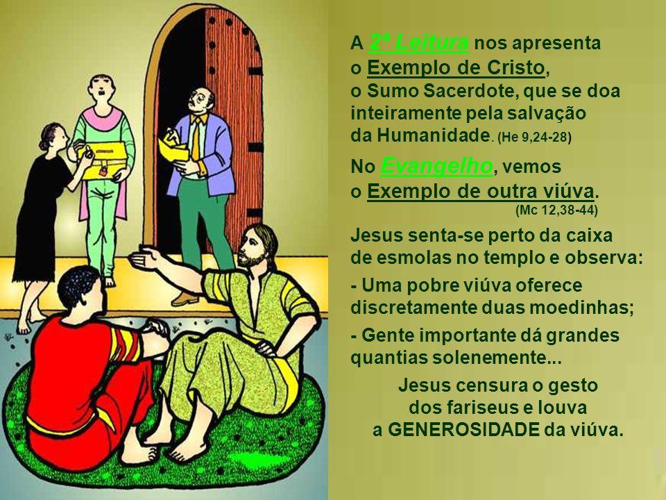 Jesus censura o gesto dos fariseus e louva a GENEROSIDADE da viúva.