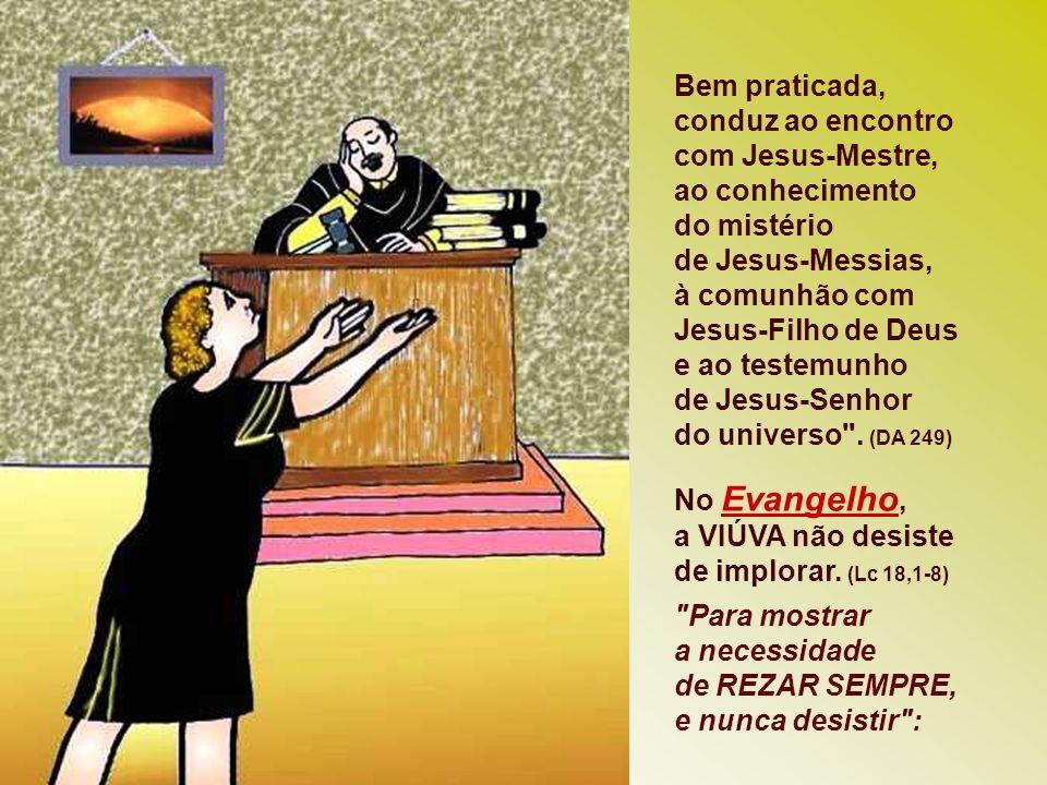 Bem praticada, conduz ao encontro com Jesus-Mestre,