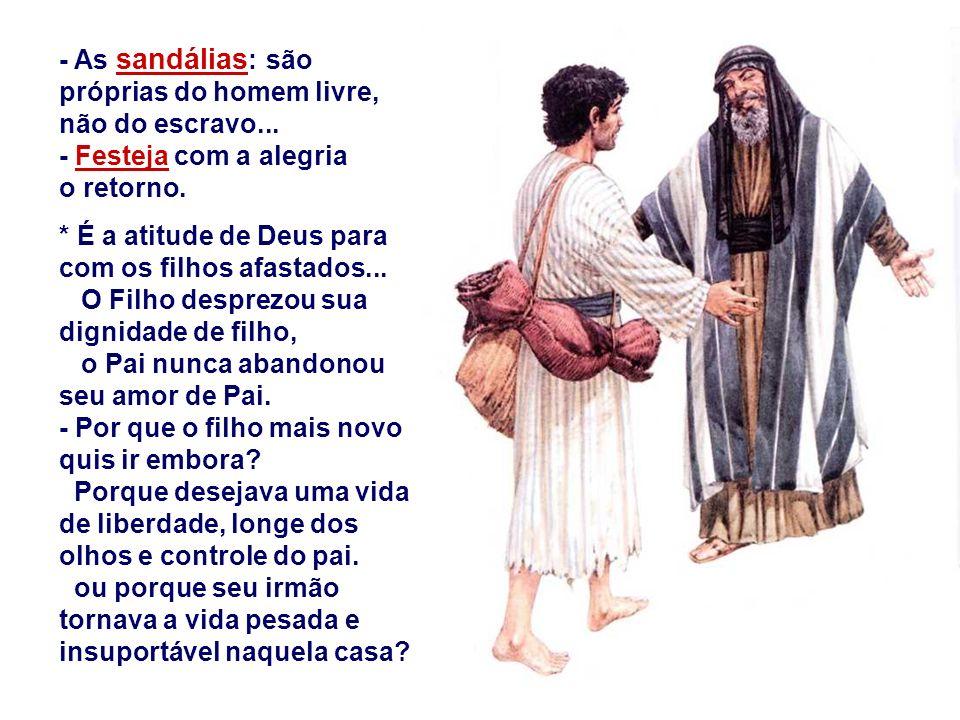 - As sandálias: são próprias do homem livre, não do escravo...