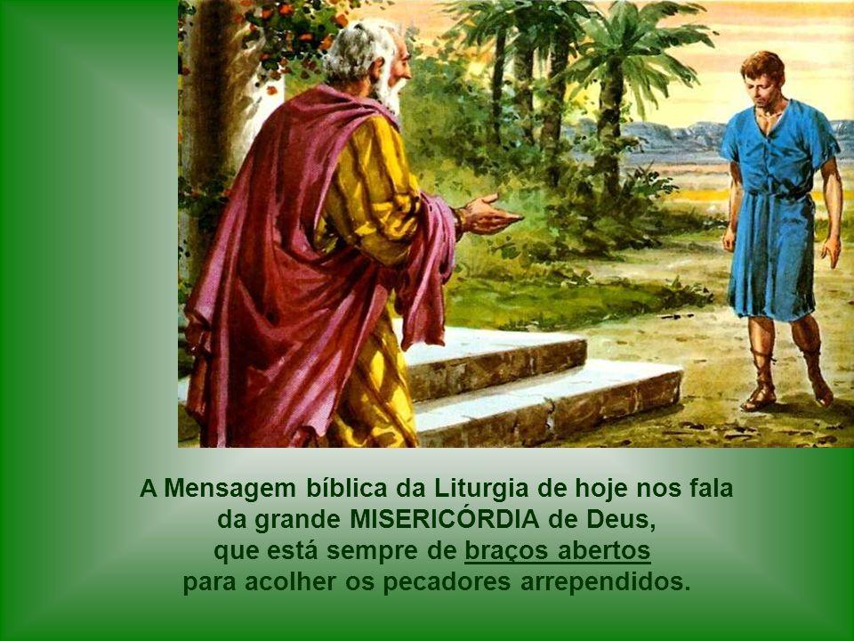 da grande MISERICÓRDIA de Deus, que está sempre de braços abertos