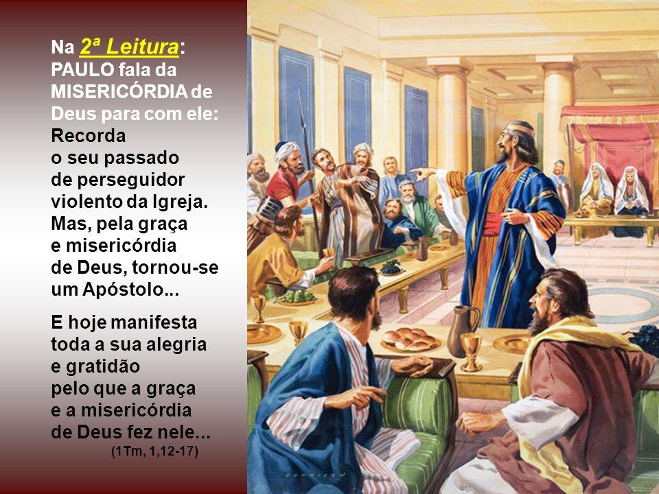 Na 2ª Leitura: PAULO fala da MISERICÓRDIA de Deus para com ele: