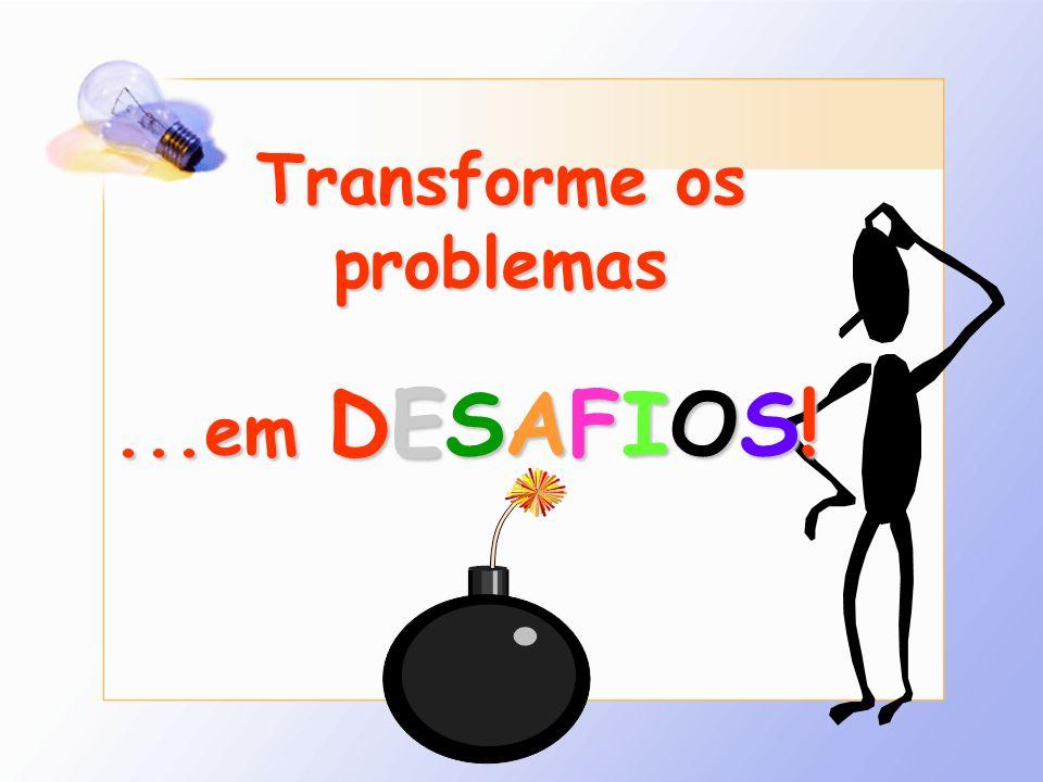 Transforme os problemas