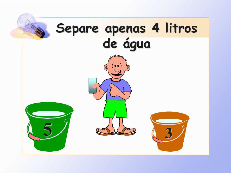 Separe apenas 4 litros de água