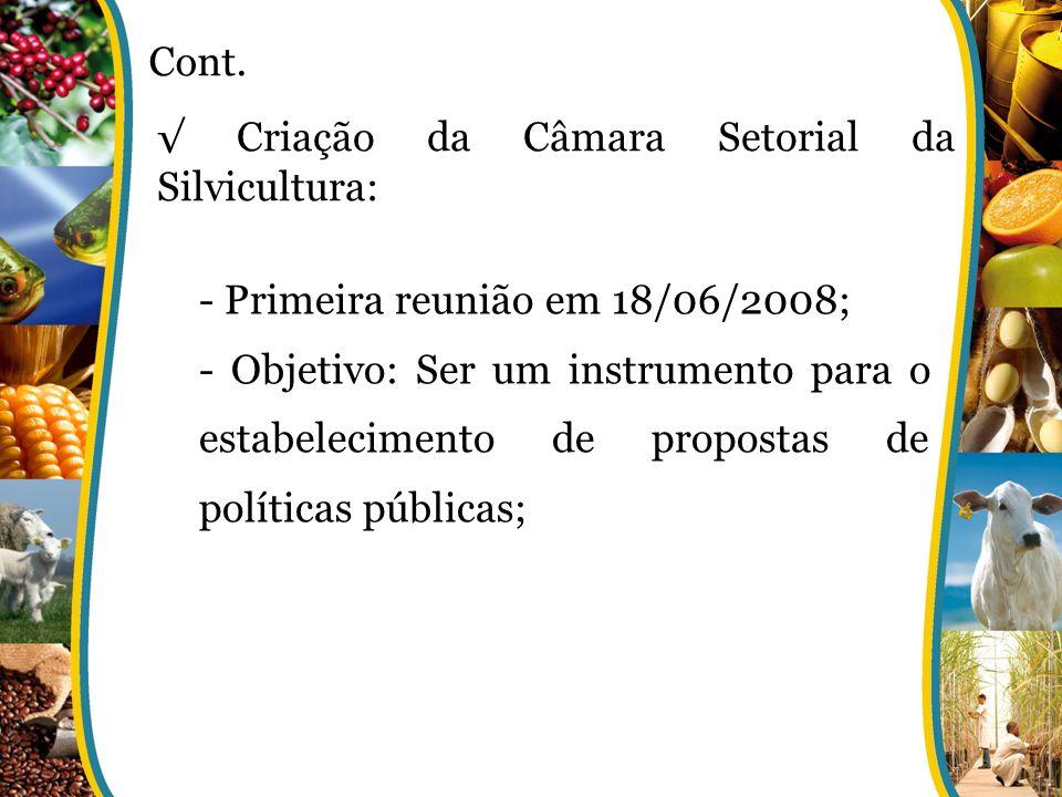 Cont. √ Criação da Câmara Setorial da Silvicultura: - Primeira reunião em 18/06/2008;