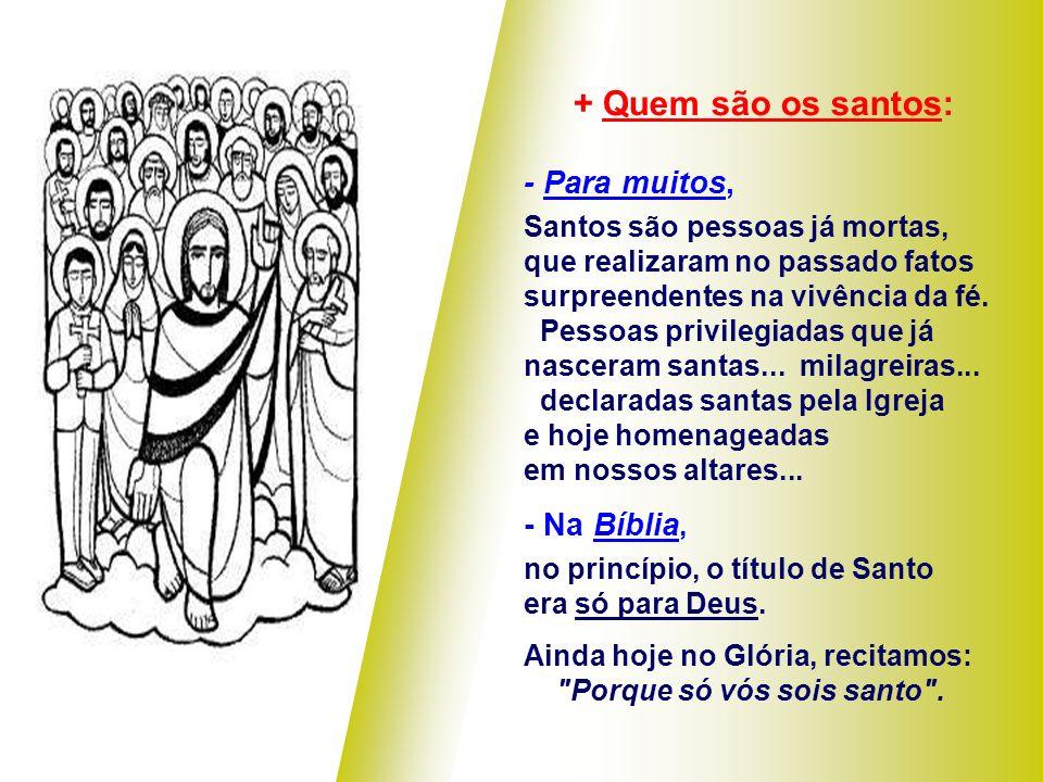 + Quem são os santos: - Para muitos, - Na Bíblia,