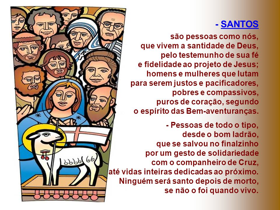 - SANTOS são pessoas como nós, que vivem a santidade de Deus,