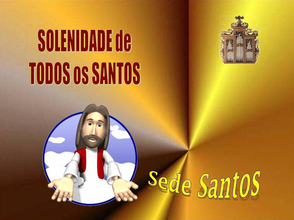 SOLENIDADE de TODOS os SANTOS Sede Santos