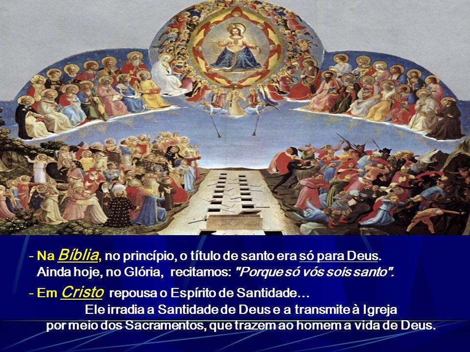 - Na Bíblia, no princípio, o título de santo era só para Deus.