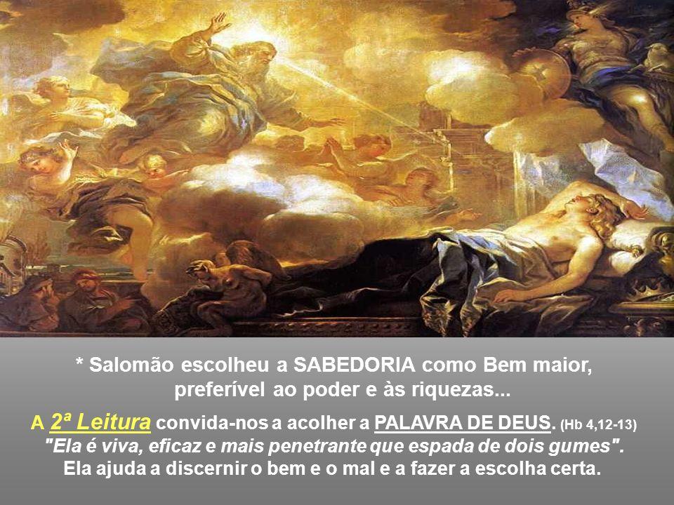 * Salomão escolheu a SABEDORIA como Bem maior,