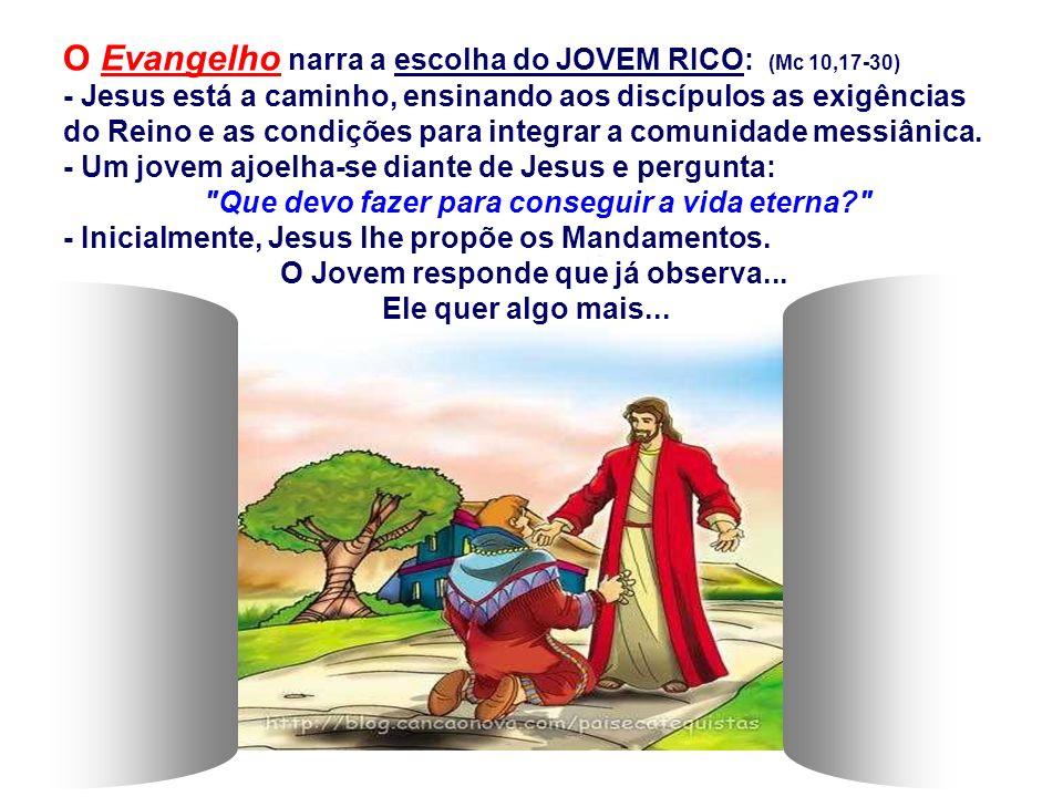 O Evangelho narra a escolha do JOVEM RICO: (Mc 10,17-30)