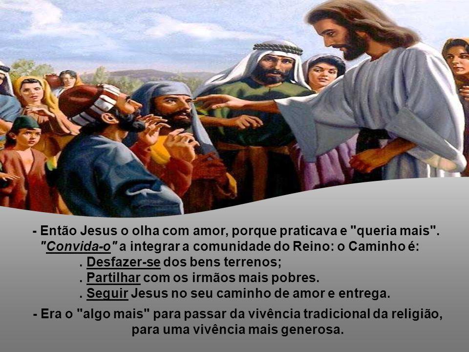 - Então Jesus o olha com amor, porque praticava e queria mais .