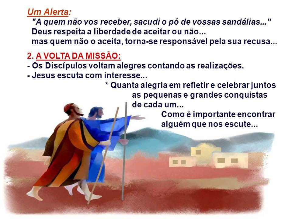 Um Alerta: A quem não vos receber, sacudi o pó de vossas sandálias... Deus respeita a liberdade de aceitar ou não...