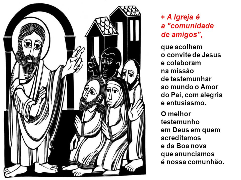 + A Igreja é a comunidade de amigos ,