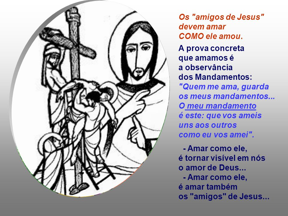 Os amigos de Jesus devem amar COMO ele amou.