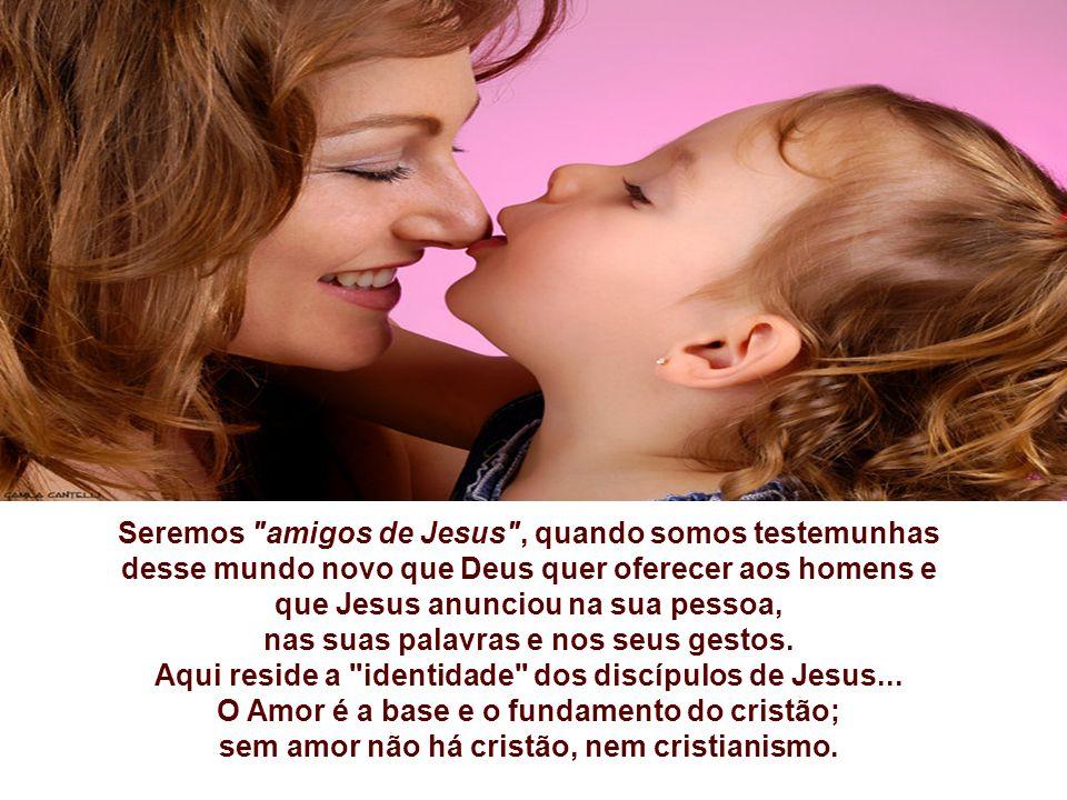 Seremos amigos de Jesus , quando somos testemunhas