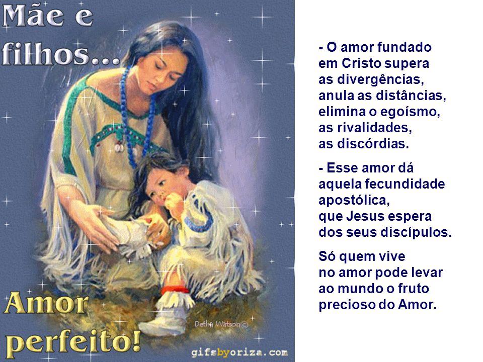 - O amor fundado em Cristo supera as divergências, anula as distâncias,