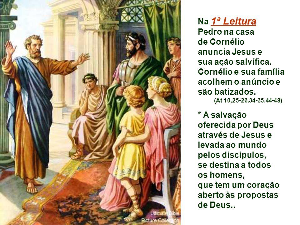 Pedro na casa de Cornélio anuncia Jesus e sua ação salvífica.