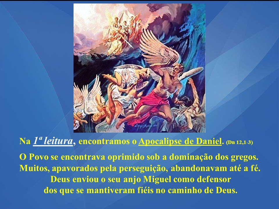 Na 1ª leitura, encontramos o Apocalipse de Daniel. (Dn 12,1-3)