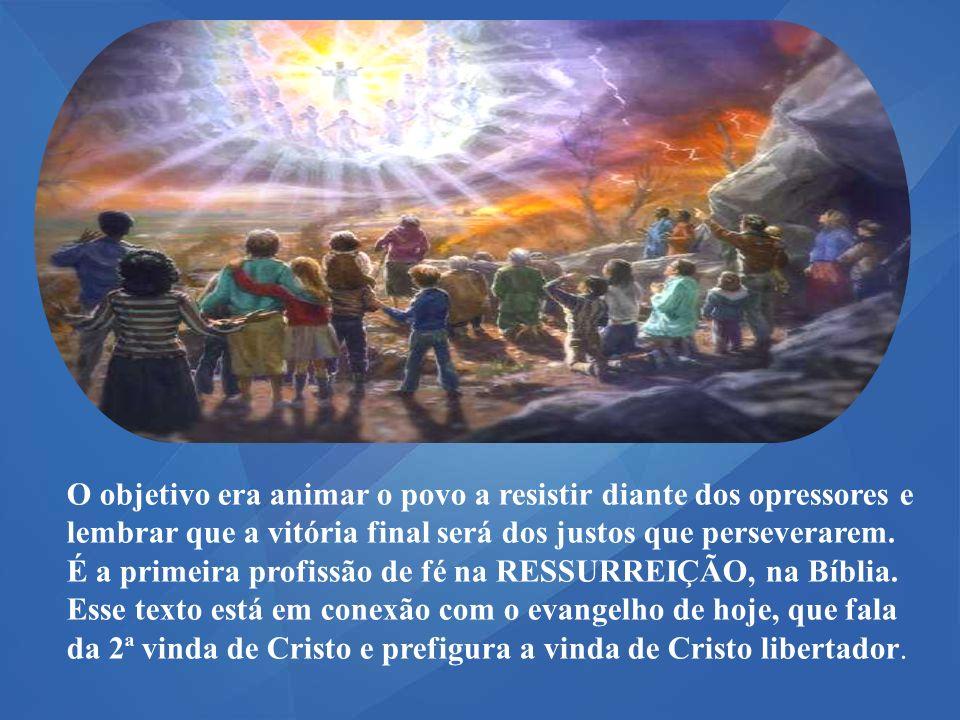O objetivo era animar o povo a resistir diante dos opressores e lembrar que a vitória final será dos justos que perseverarem.