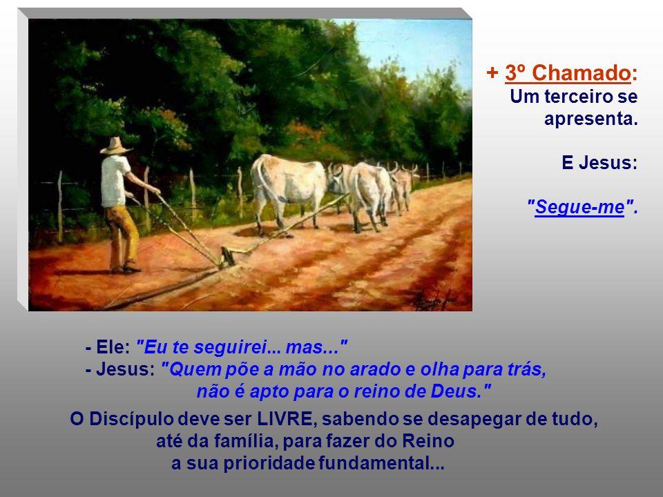+ 3º Chamado: Um terceiro se apresenta. E Jesus: Segue-me .