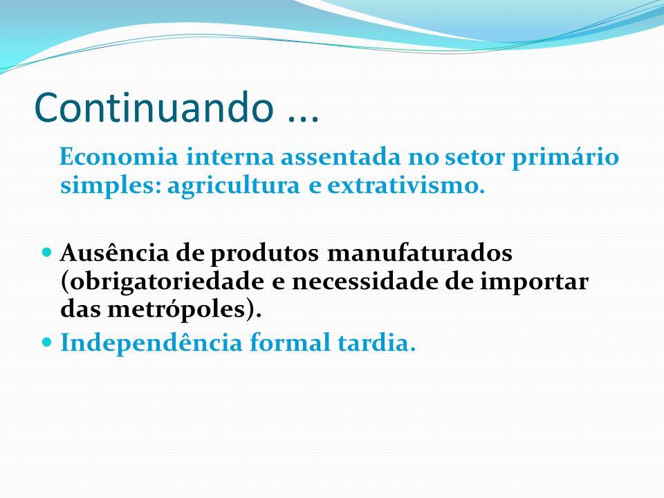 Continuando ... Economia interna assentada no setor primário simples: agricultura e extrativismo.